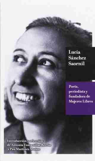 LUCIA SÁNCHEZ SAORNIL. POETA, PERIODISTA Y FUNDADORA DE MUJERES LIBRES