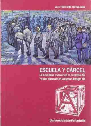 ESCUELA Y CÁRCEL : LA DISCIPLINA ESCOLAR EN EL CONTEXTO DEL MUNDO CARCELARIO EN LA ESPAÑA DEL SIGLO