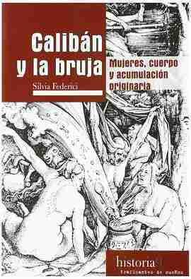 CALIBÁN Y LA BRUJA. MUJERES, CUERPO Y ACUMULACIÓN ORIGINARIA