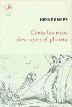 CÓMO LOS RICOS DESTRUYEN EL PLANETA