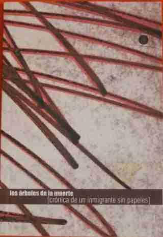 LOS ARBOLES DE LA MUERTE. CRONICA DE UN INMIGRANTE SIN PAPELES